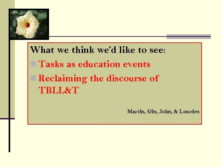 What we think we'd like to see: n Tasks as education events n Reclaiming