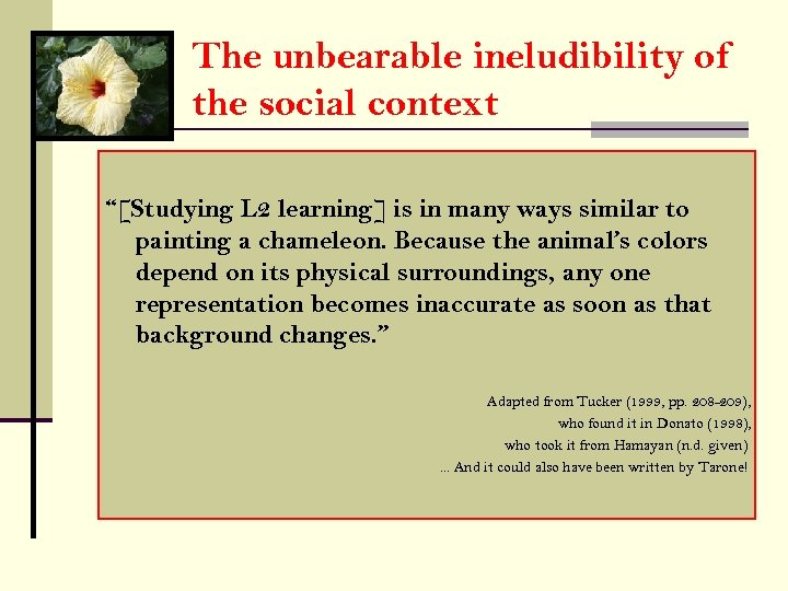 "The unbearable ineludibility of the social context ""[Studying L 2 learning] is in many"
