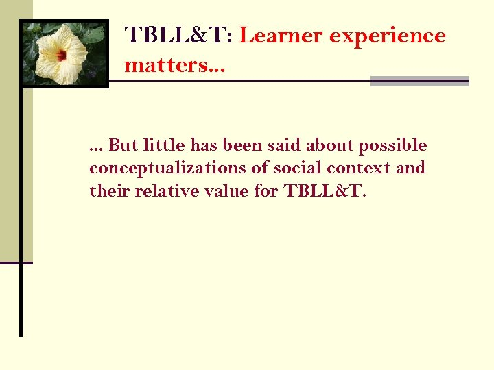 TBLL&T: Learner experience matters. . . But little has been said about possible conceptualizations