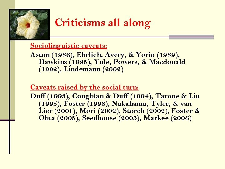 Criticisms all along Sociolinguistic caveats: Aston (1986), Ehrlich, Avery, & Yorio (1989), Hawkins (1985),