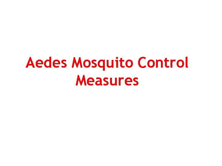 Aedes Mosquito Control Measures