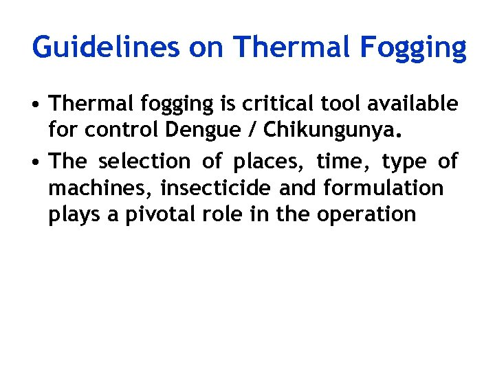 Guidelines on Thermal Fogging • Thermal fogging is critical tool available for control Dengue