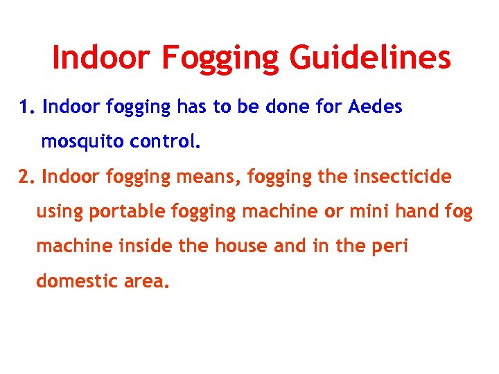 Indoor Fogging Guidelines 1. Indoor fogging has to be done for Aedes mosquito control.
