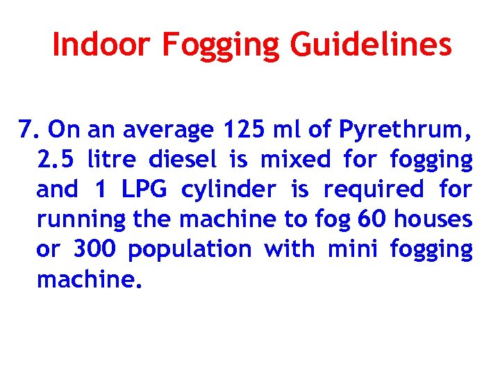 Indoor Fogging Guidelines 7. On an average 125 ml of Pyrethrum, 2. 5 litre
