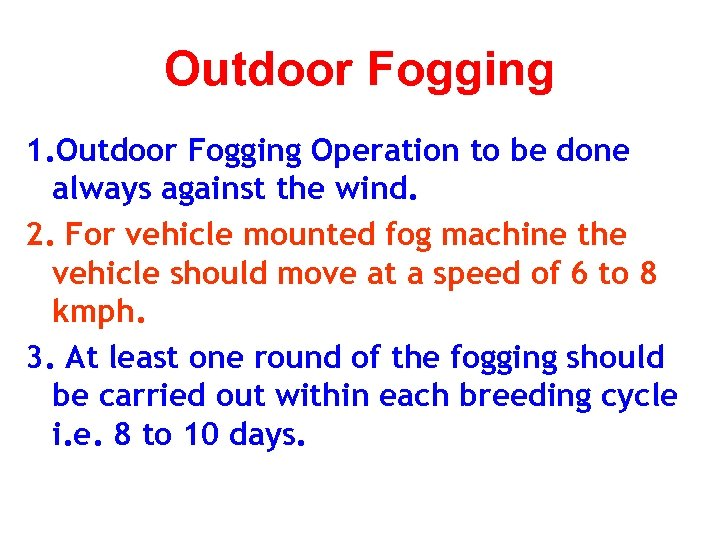 Outdoor Fogging 1. Outdoor Fogging Operation to be done always against the wind. 2.