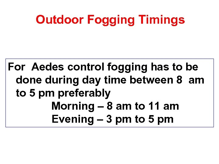 Outdoor Fogging Timings For Aedes control fogging has to be done during day time