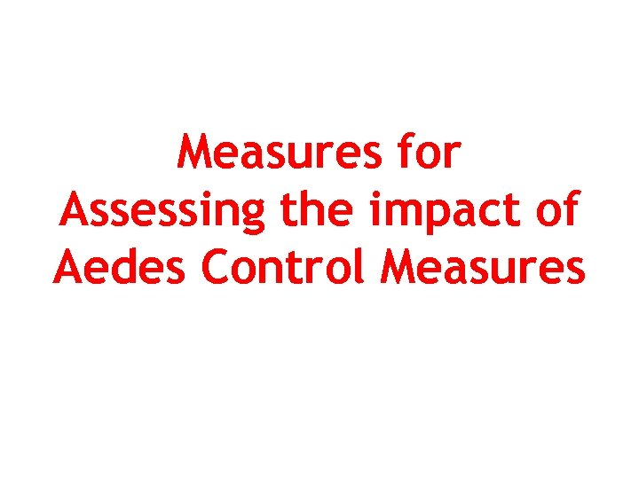 Measures for Assessing the impact of Aedes Control Measures