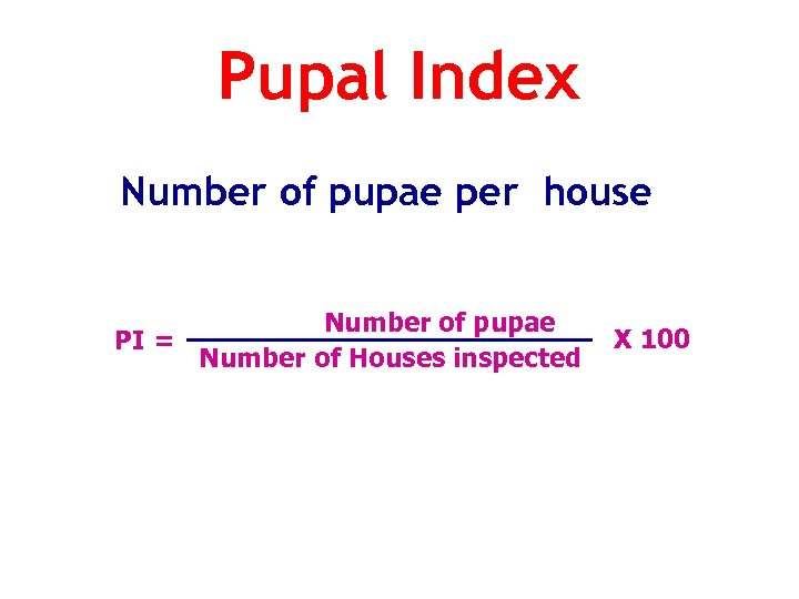 Pupal Index Number of pupae per house Number of pupae PI = Number of