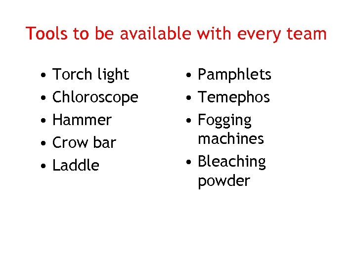 Tools to be available with every team • • • Torch light Chloroscope Hammer