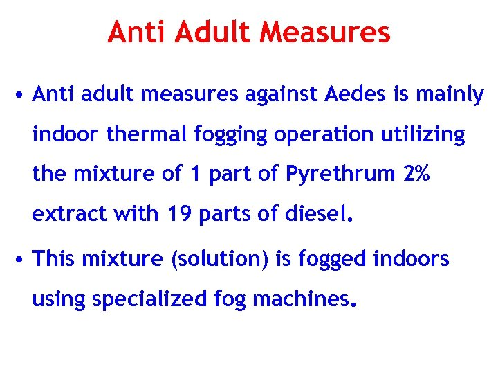 Anti Adult Measures • Anti adult measures against Aedes is mainly indoor thermal fogging
