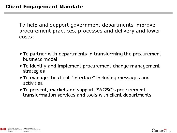 Client Engagement Mandate To help and support government departments improve procurement practices, processes and