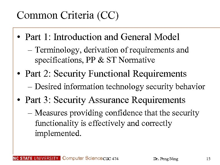 Common Criteria (CC) • Part 1: Introduction and General Model – Terminology, derivation of
