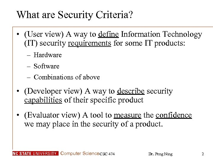 What are Security Criteria? • (User view) A way to define Information Technology (IT)