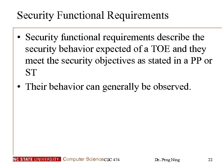 Security Functional Requirements • Security functional requirements describe the security behavior expected of a