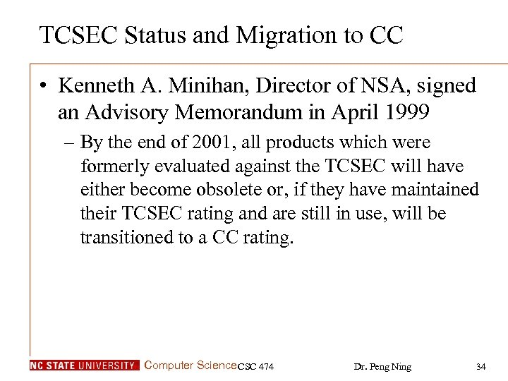 TCSEC Status and Migration to CC • Kenneth A. Minihan, Director of NSA, signed