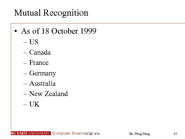 Mutual Recognition • As of 18 October 1999 – US – Canada – France