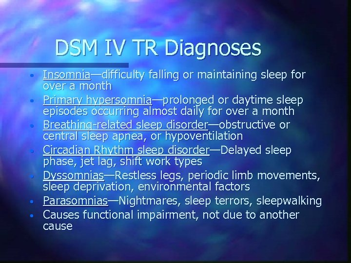 DSM IV TR Diagnoses • • Insomnia—difficulty falling or maintaining sleep for over a