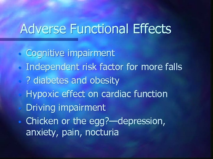 Adverse Functional Effects • • • Cognitive impairment Independent risk factor for more falls