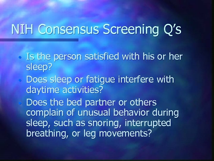 NIH Consensus Screening Q's • • • Is the person satisfied with his or