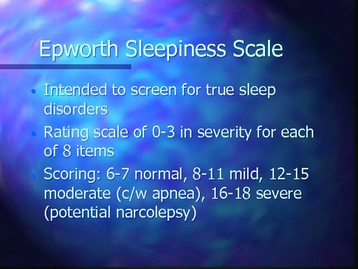 Epworth Sleepiness Scale • • • Intended to screen for true sleep disorders Rating