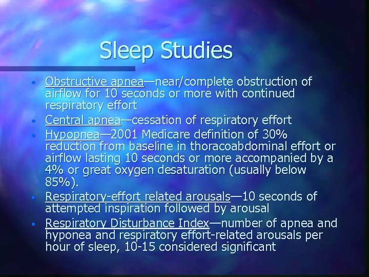 Sleep Studies • • • Obstructive apnea—near/complete obstruction of airflow for 10 seconds or