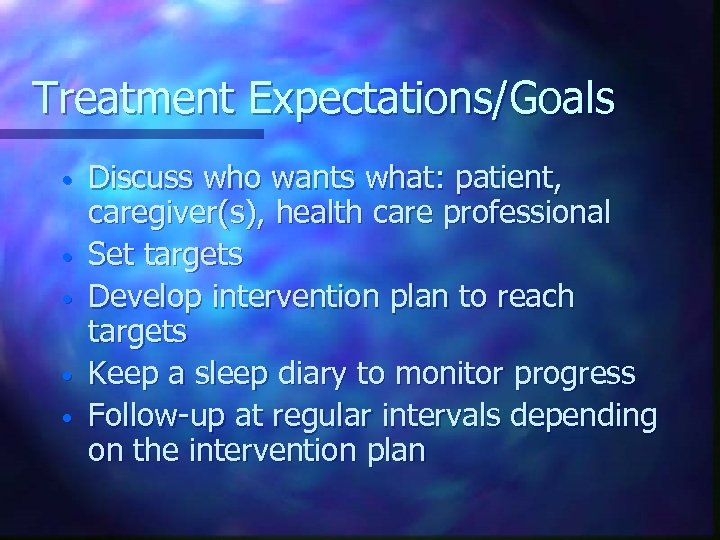 Treatment Expectations/Goals • • • Discuss who wants what: patient, caregiver(s), health care professional