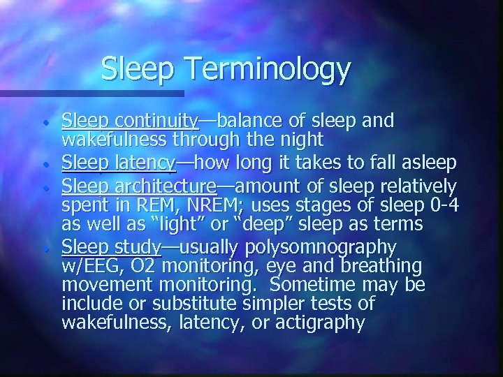 Sleep Terminology • • Sleep continuity—balance of sleep and wakefulness through the night Sleep