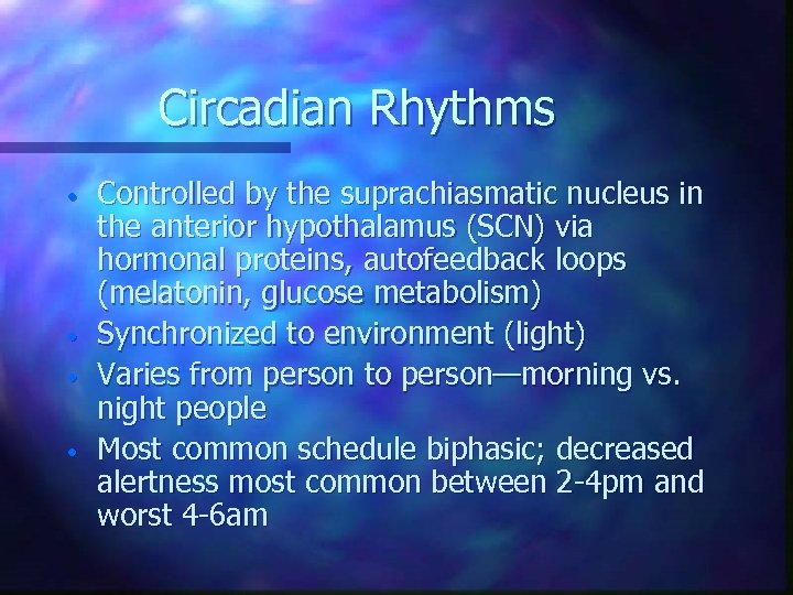 Circadian Rhythms • • Controlled by the suprachiasmatic nucleus in the anterior hypothalamus (SCN)