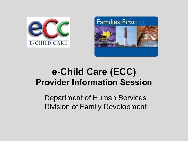 e-Child Care (ECC) Provider Information Session Department of Human Services Division of Family Development
