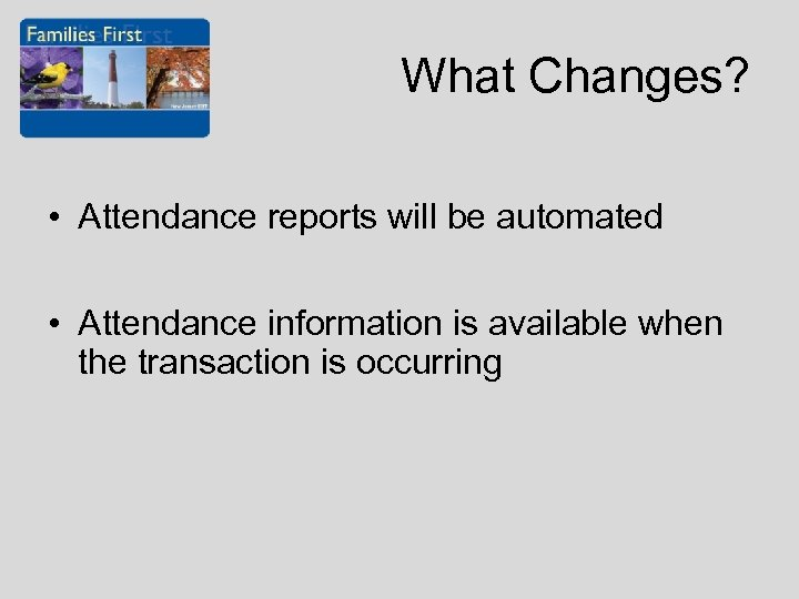 What Changes? • Attendance reports will be automated • Attendance information is available when