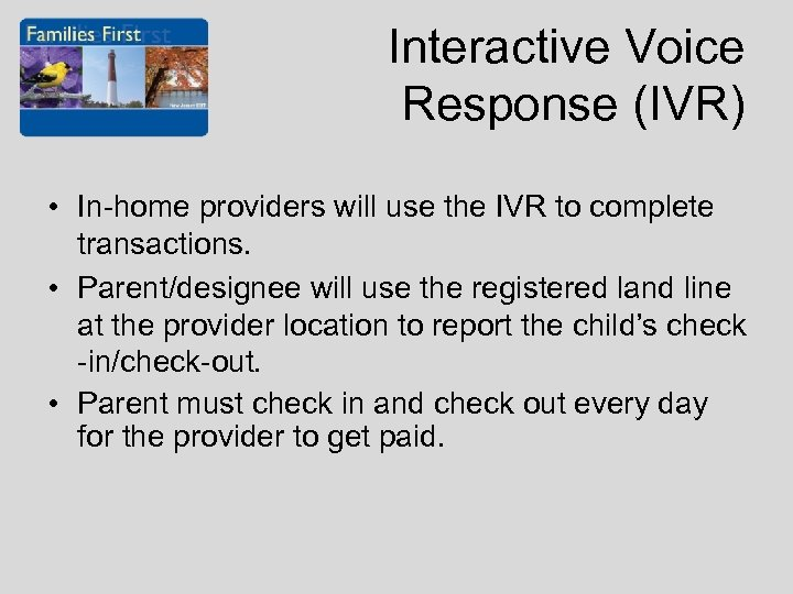 Interactive Voice Response (IVR) • In-home providers will use the IVR to complete transactions.