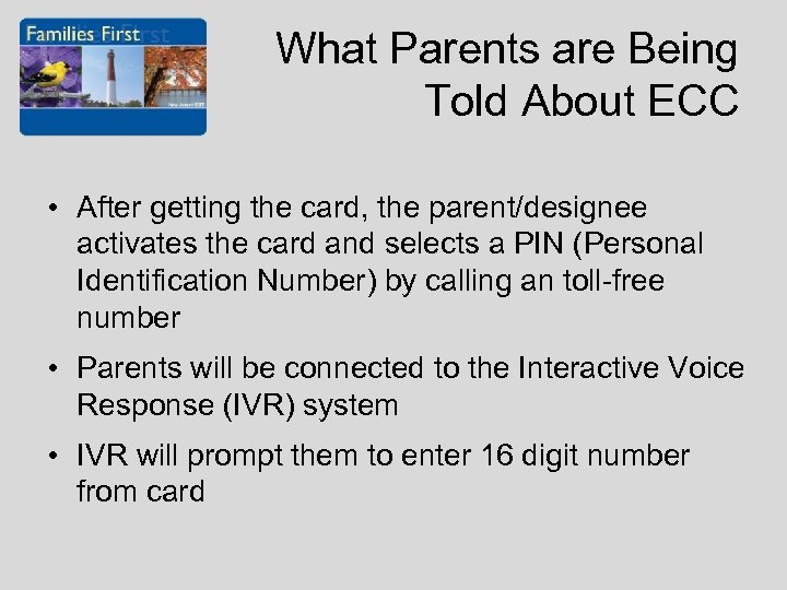 What Parents are Being Told About ECC • After getting the card, the parent/designee