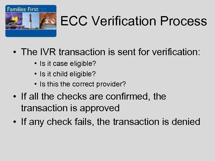 ECC Verification Process • The IVR transaction is sent for verification: • Is it