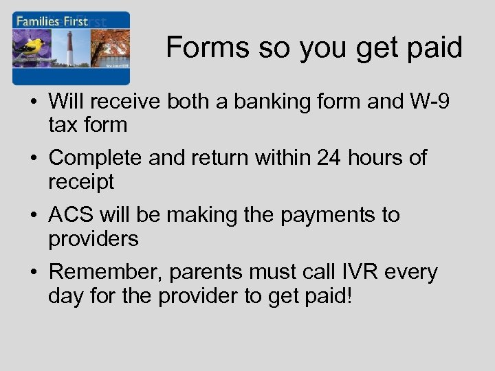 Forms so you get paid • Will receive both a banking form and W-9