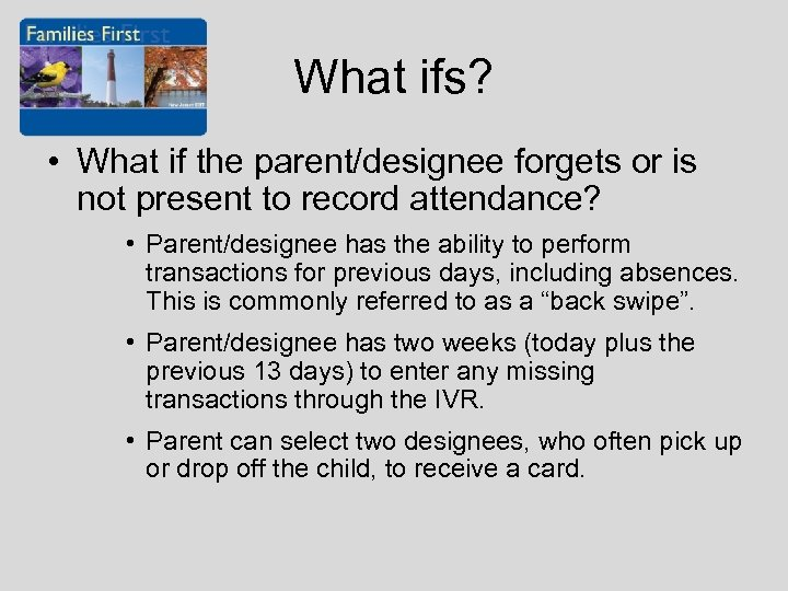 What ifs? • What if the parent/designee forgets or is not present to record