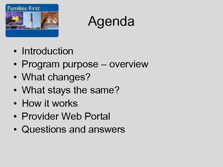 Agenda • • Introduction Program purpose – overview What changes? What stays the same?