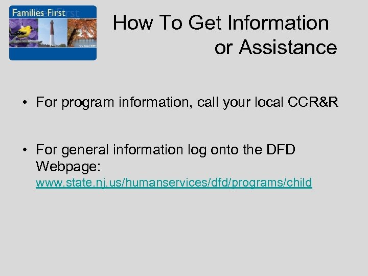 How To Get Information or Assistance • For program information, call your local CCR&R