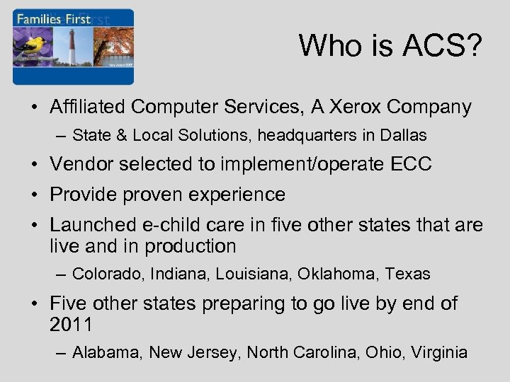 Who is ACS? • Affiliated Computer Services, A Xerox Company – State & Local