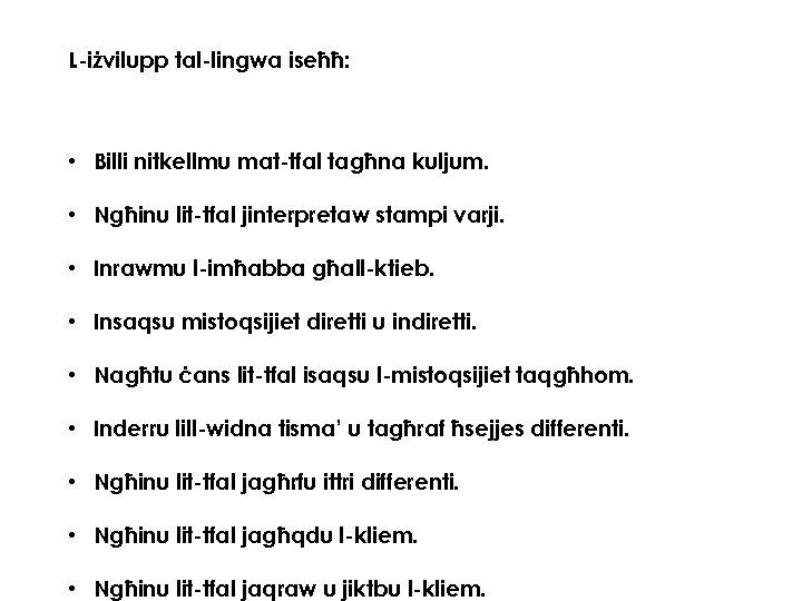 L-iżvilupp tal-lingwa iseħħ: • Billi nitkellmu mat-tfal tagħna kuljum. • Ngħinu lit-tfal jinterpretaw stampi