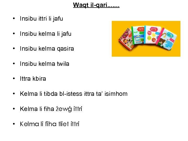 Waqt il-qari. . . . • Insibu ittri li jafu • Insibu kelma qasira