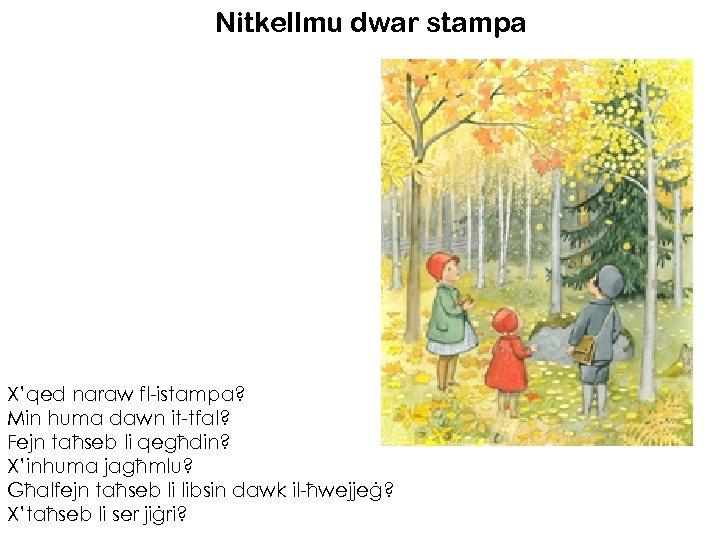Nitkellmu dwar stampa X'qed naraw fl-istampa? Min huma dawn it-tfal? Fejn taħseb li qegħdin?