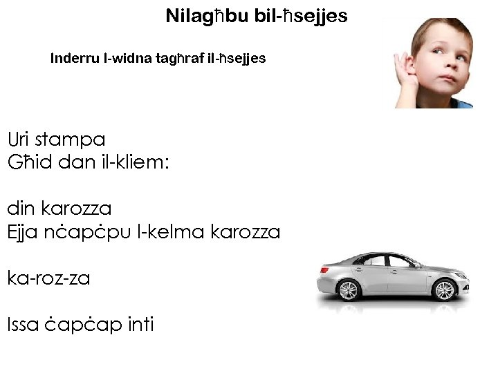 Nilagħbu bil-ħsejjes Inderru l-widna tagħraf il-ħsejjes Uri stampa Għid dan il-kliem: din karozza Ejja