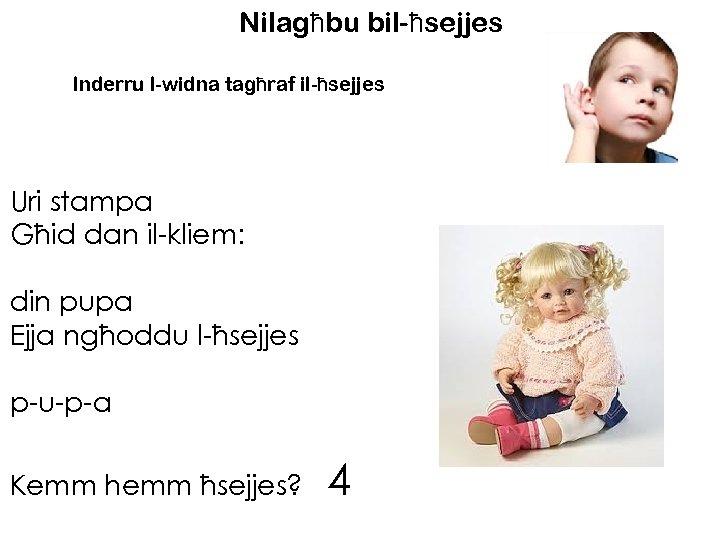 Nilagħbu bil-ħsejjes Inderru l-widna tagħraf il-ħsejjes Uri stampa Għid dan il-kliem: din pupa Ejja