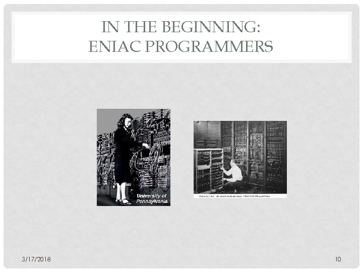 IN THE BEGINNING: ENIAC PROGRAMMERS 3/17/2018 10