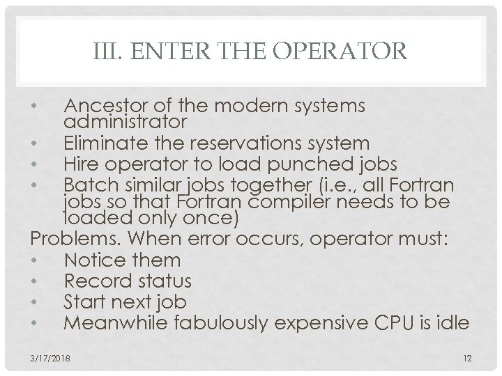 III. ENTER THE OPERATOR Ancestor of the modern systems administrator • Eliminate the reservations
