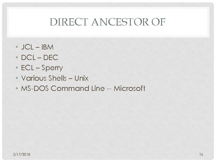 DIRECT ANCESTOR OF • • • JCL – IBM DCL – DEC ECL –