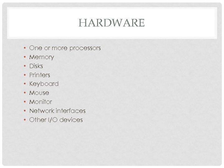 HARDWARE • • • One or more processors Memory Disks Printers Keyboard Mouse Monitor