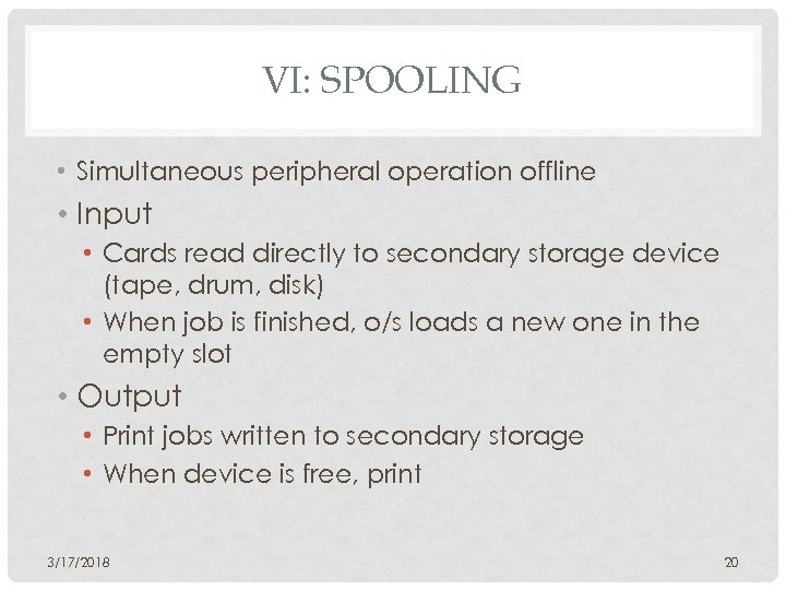 VI: SPOOLING • Simultaneous peripheral operation offline • Input • Cards read directly to