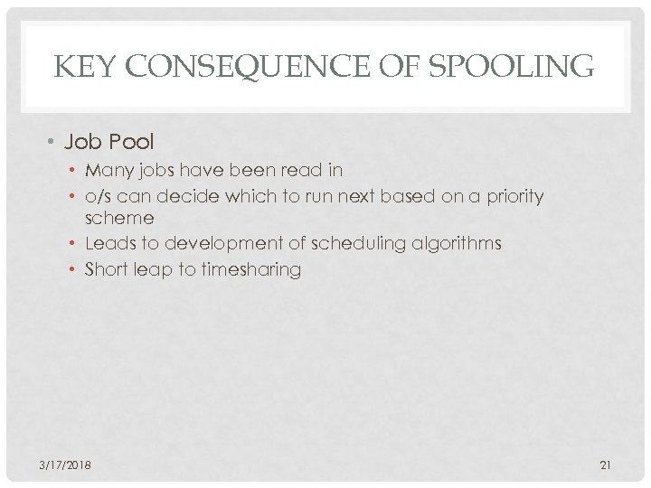 KEY CONSEQUENCE OF SPOOLING • Job Pool • Many jobs have been read in