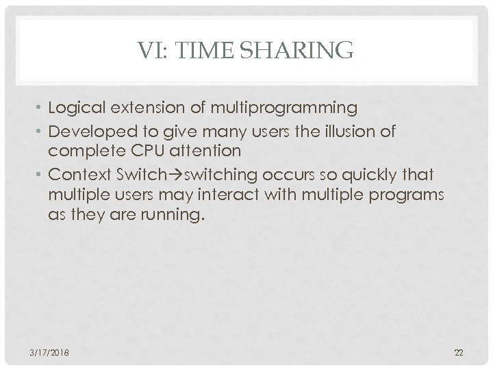 VI: TIME SHARING • Logical extension of multiprogramming • Developed to give many users